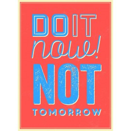 """""""Do It Now Not TomorrowGetting Started"""" - Quote"""