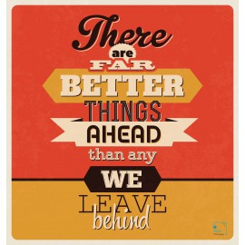 """Quote """"There are far better things ahead than any we leave behind"""" -OQ1-017"""
